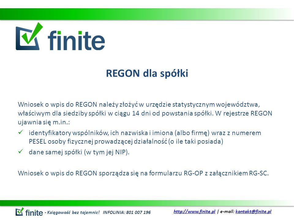 REGON dla spółki Wniosek o wpis do REGON należy złożyć w urzędzie statystycznym województwa, właściwym dla siedziby spółki w ciągu 14 dni od powstania spółki.