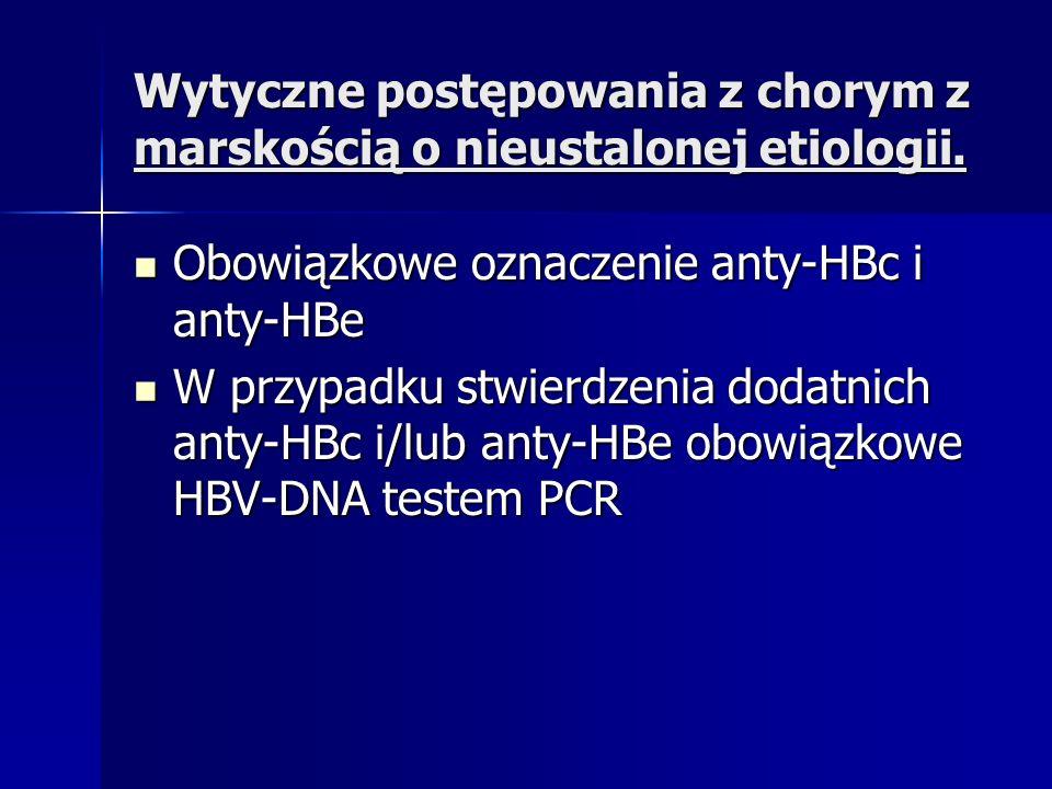 Wytyczne postępowania z chorym z marskością o nieustalonej etiologii. Obowiązkowe oznaczenie anty-HBc i anty-HBe Obowiązkowe oznaczenie anty-HBc i ant
