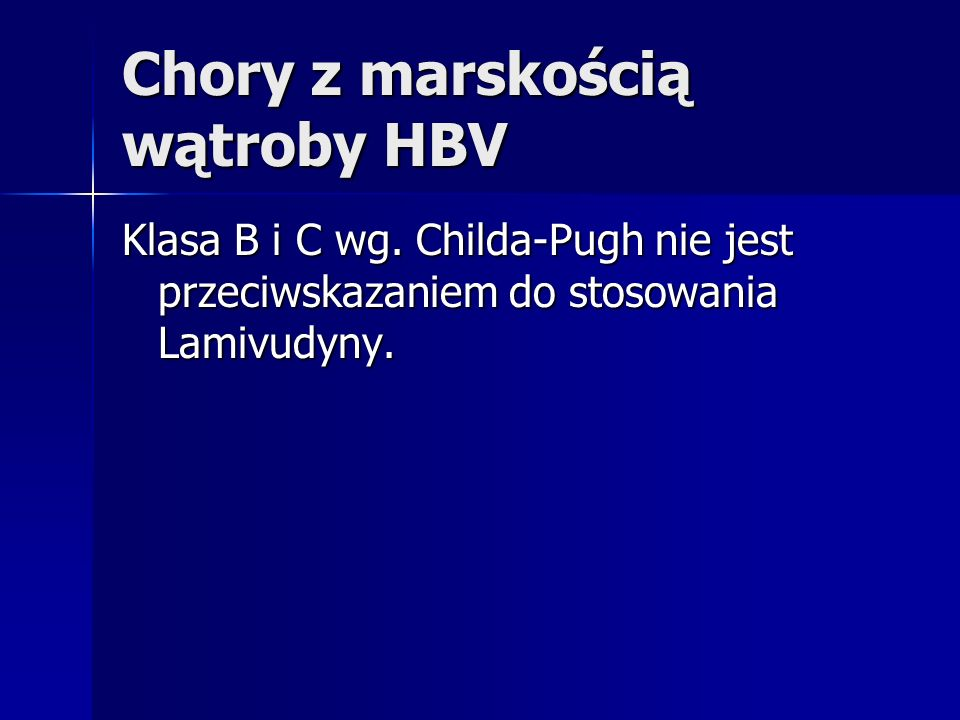 Chory z marskością wątroby HBV Klasa B i C wg. Childa-Pugh nie jest przeciwskazaniem do stosowania Lamivudyny.