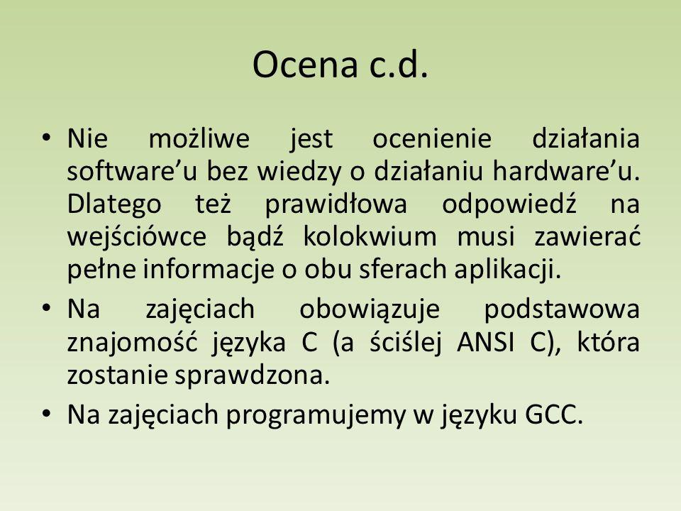 Ocena c.d. Nie możliwe jest ocenienie działania software'u bez wiedzy o działaniu hardware'u.