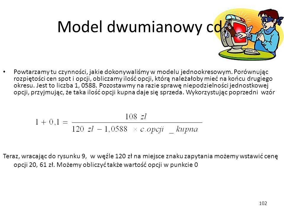 102 Powtarzamy tu czynności, jakie dokonywaliśmy w modelu jednookresowym. Porównując rozpiętości cen spot i opcji, obliczamy ilość opcji, którą należa