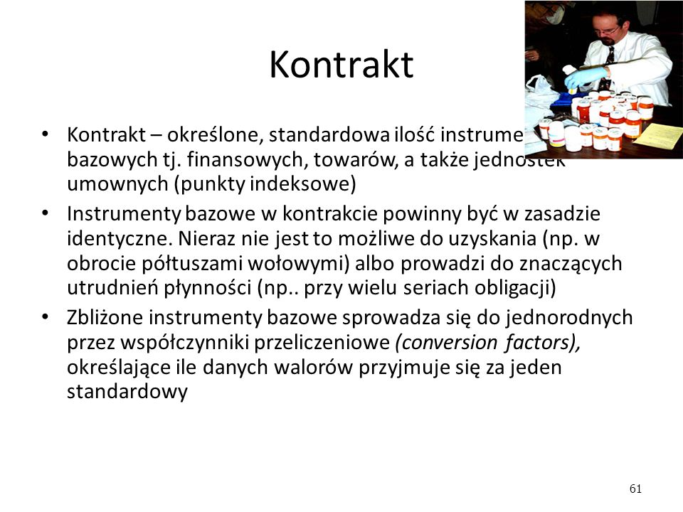 61 Kontrakt Kontrakt – określone, standardowa ilość instrumentów bazowych tj.