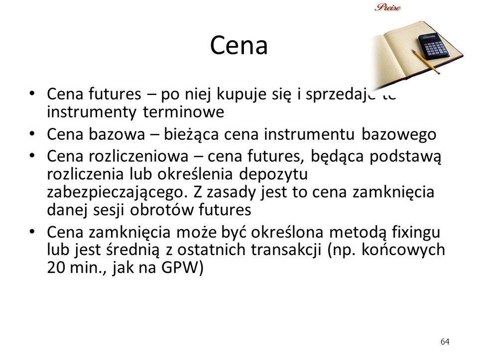64 Cena Cena futures – po niej kupuje się i sprzedaje te instrumenty terminowe Cena bazowa – bieżąca cena instrumentu bazowego Cena rozliczeniowa – ce