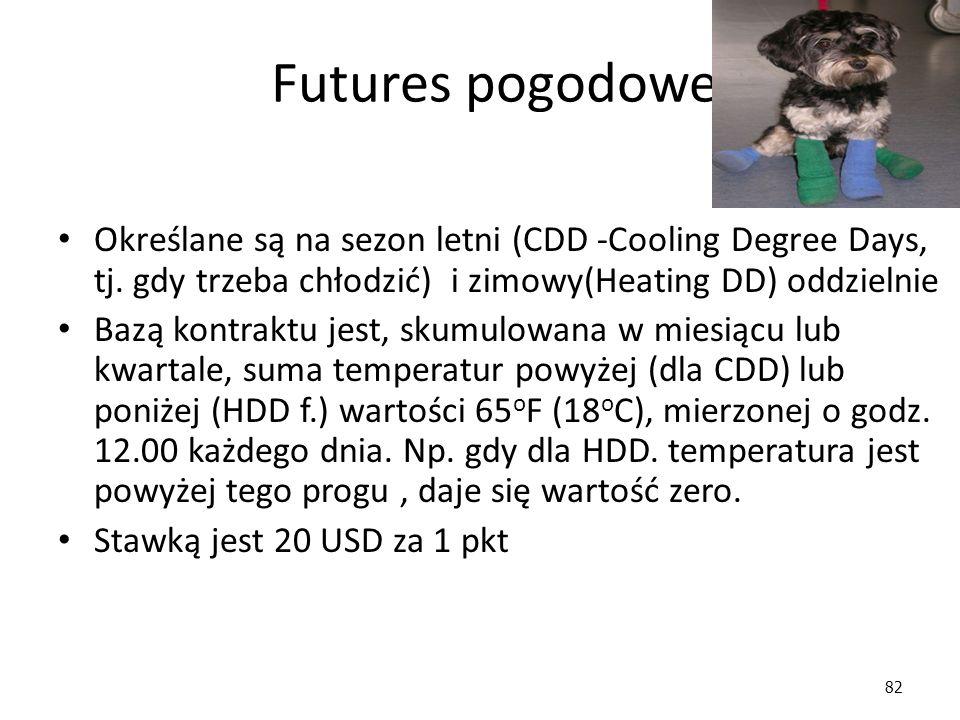 82 Futures pogodowe Określane są na sezon letni (CDD -Cooling Degree Days, tj. gdy trzeba chłodzić) i zimowy(Heating DD) oddzielnie Bazą kontraktu jes