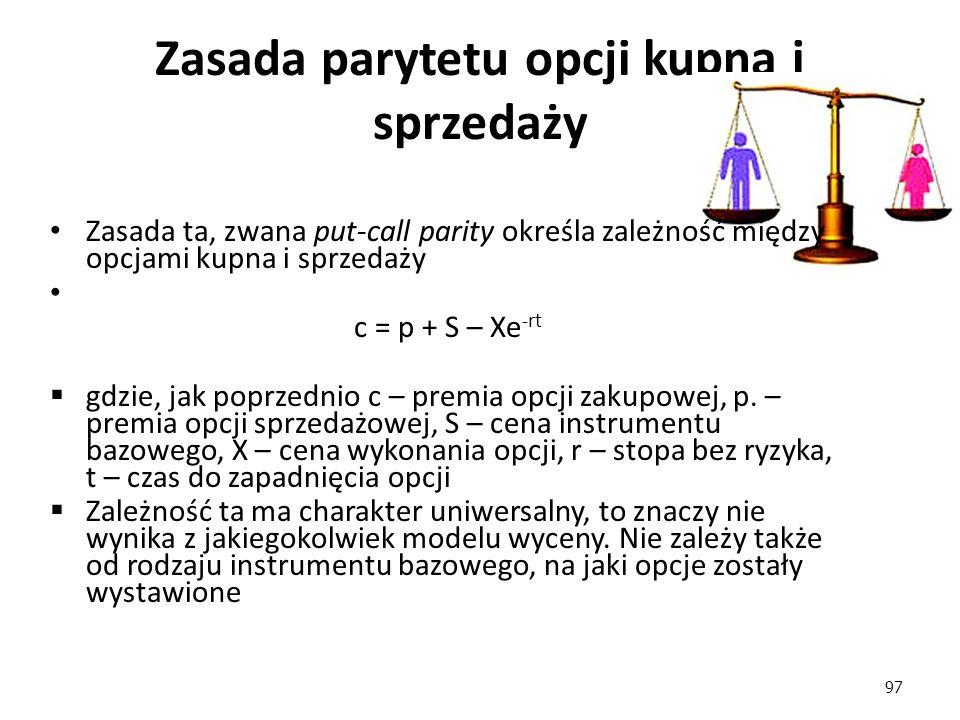 97 Zasada parytetu opcji kupna i sprzedaży Zasada ta, zwana put-call parity określa zależność między opcjami kupna i sprzedaży c = p + S – Xe -rt  gd