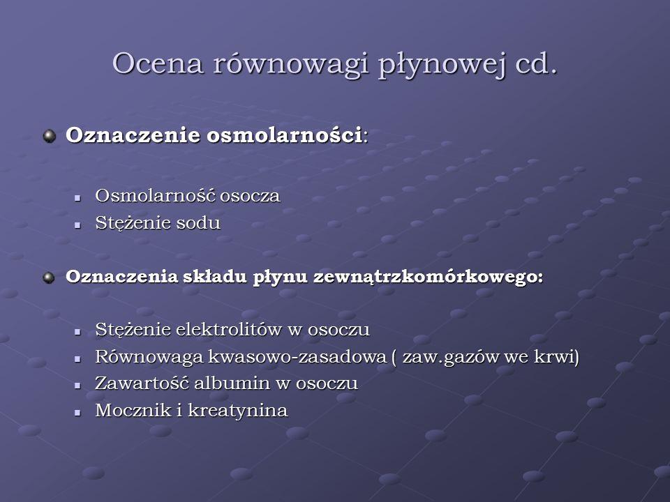 Ocena równowagi płynowej cd. Oznaczenie osmolarności : Osmolarność osocza Osmolarność osocza Stężenie sodu Stężenie sodu Oznaczenia składu płynu zewną