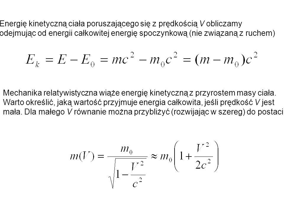 Energię kinetyczną ciała poruszającego się z prędkością V obliczamy odejmując od energii całkowitej energię spoczynkową (nie związaną z ruchem) Mechan
