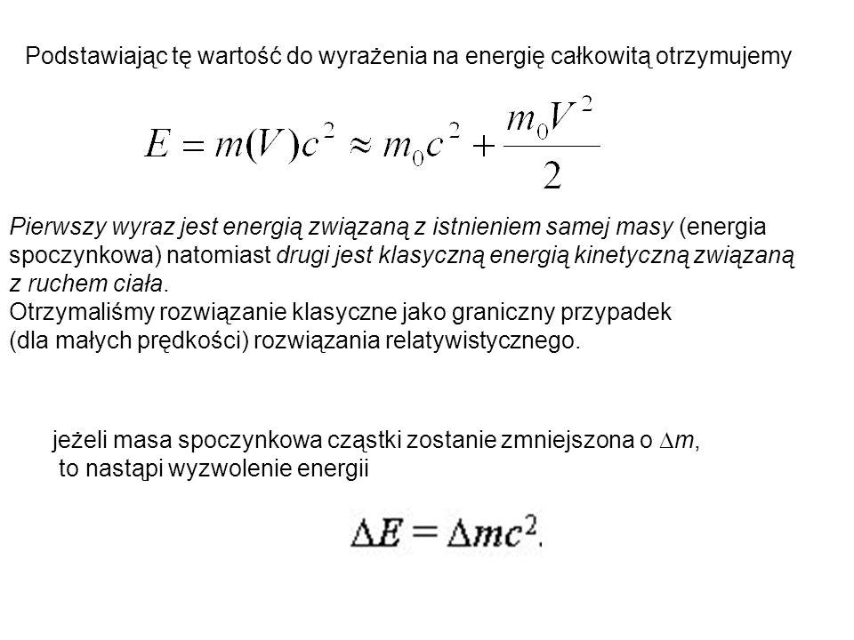 Podstawiając tę wartość do wyrażenia na energię całkowitą otrzymujemy Pierwszy wyraz jest energią związaną z istnieniem samej masy (energia spoczynkow