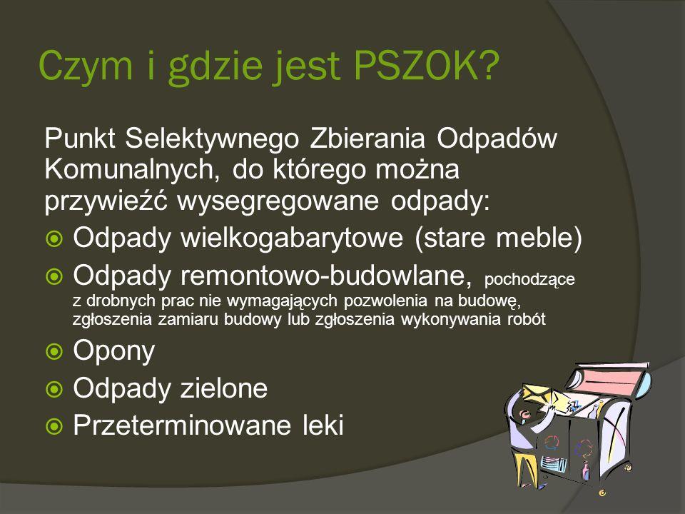 Czym i gdzie jest PSZOK? Punkt Selektywnego Zbierania Odpadów Komunalnych, do którego można przywieźć wysegregowane odpady:  Odpady wielkogabarytowe