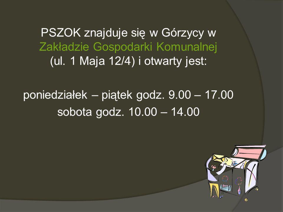 PSZOK znajduje się w Górzycy w Zakładzie Gospodarki Komunalnej (ul. 1 Maja 12/4) i otwarty jest: poniedziałek – piątek godz. 9.00 – 17.00 sobota godz.