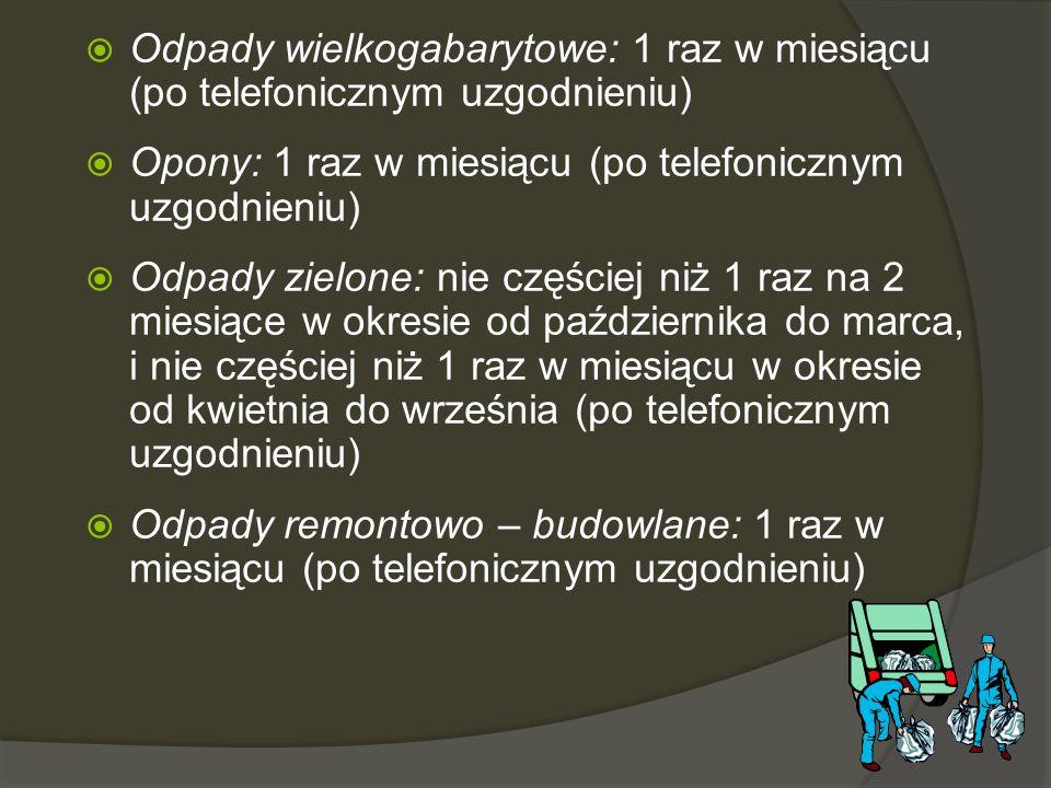  Odpady wielkogabarytowe: 1 raz w miesiącu (po telefonicznym uzgodnieniu)  Opony: 1 raz w miesiącu (po telefonicznym uzgodnieniu)  Odpady zielone: