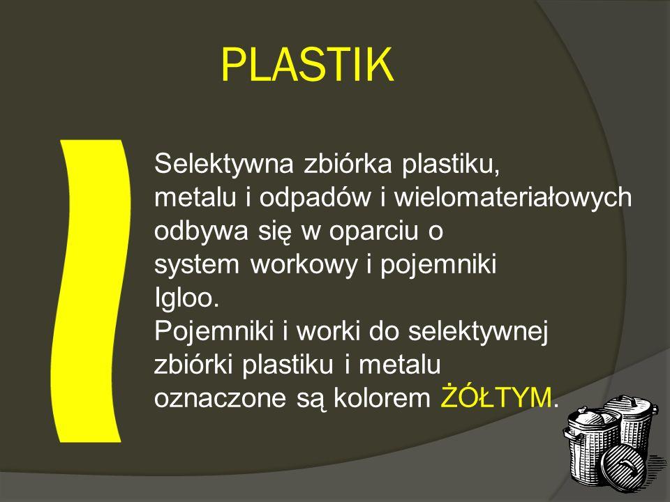 PLASTIK Selektywna zbiórka plastiku, metalu i odpadów i wielomateriałowych odbywa się w oparciu o system workowy i pojemniki Igloo. Pojemniki i worki