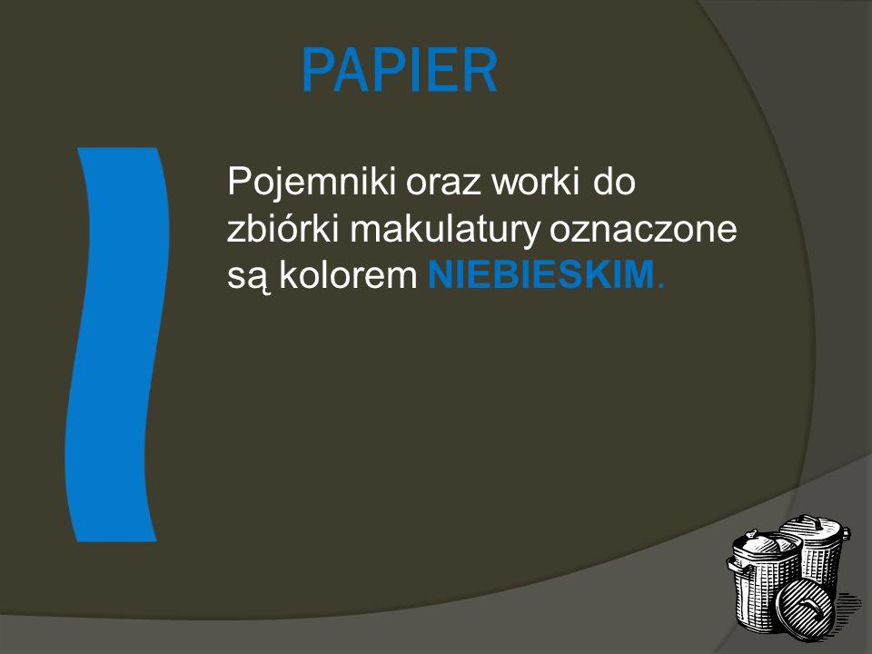 PAPIER Pojemniki oraz worki do zbiórki makulatury oznaczone są kolorem NIEBIESKIM.