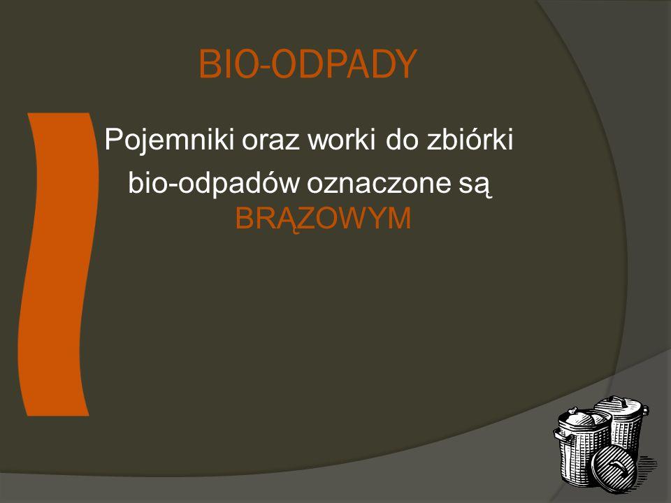 BIO-ODPADY Pojemniki oraz worki do zbiórki bio-odpadów oznaczone są BRĄZOWYM