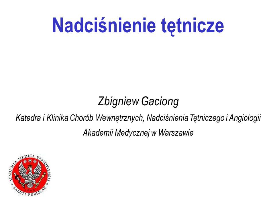 Nadciśnienie tętnicze Zbigniew Gaciong Katedra i Klinika Chorób Wewnętrznych, Nadciśnienia Tętniczego i Angiologii Akademii Medycznej w Warszawie