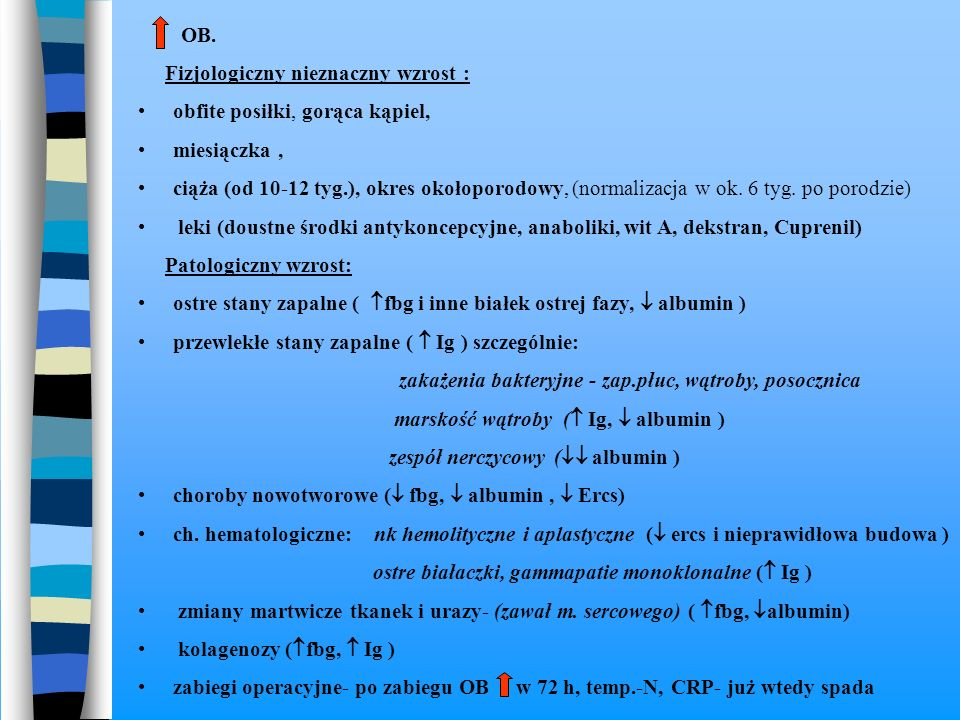 Pacjenci ambulatoryjni – wzrost CRP ( wzrost w 6-8 h od zadziałania bodźca a jeszcze prawidłowe OB.