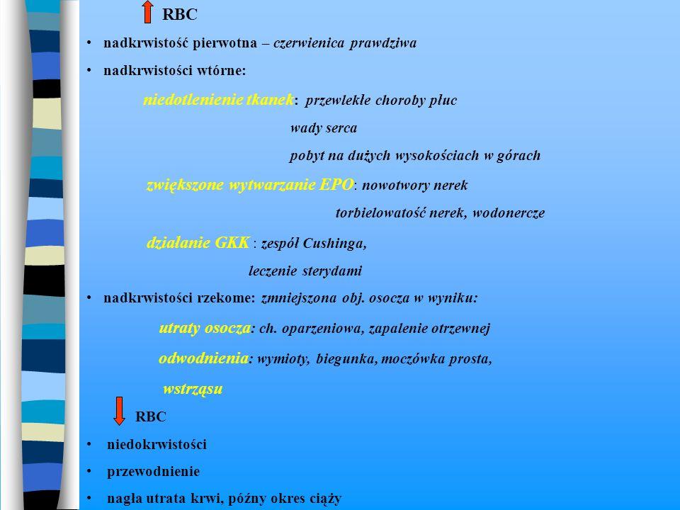 RBC nadkrwistość pierwotna – czerwienica prawdziwa nadkrwistości wtórne: niedotlenienie tkanek : przewlekłe choroby płuc wady serca pobyt na dużych wy