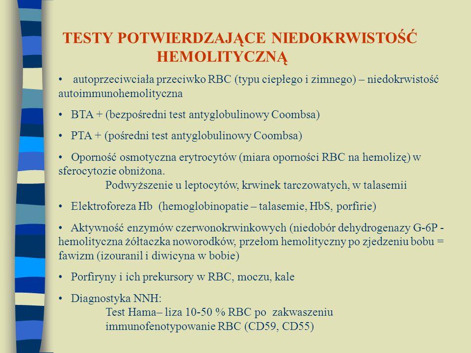 autoprzeciwciała przeciwko RBC (typu ciepłego i zimnego) – niedokrwistość autoimmunohemolityczna BTA + (bezpośredni test antyglobulinowy Coombsa) PTA + (pośredni test antyglobulinowy Coombsa) Oporność osmotyczna erytrocytów (miara oporności RBC na hemolizę) w sferocytozie obniżona.