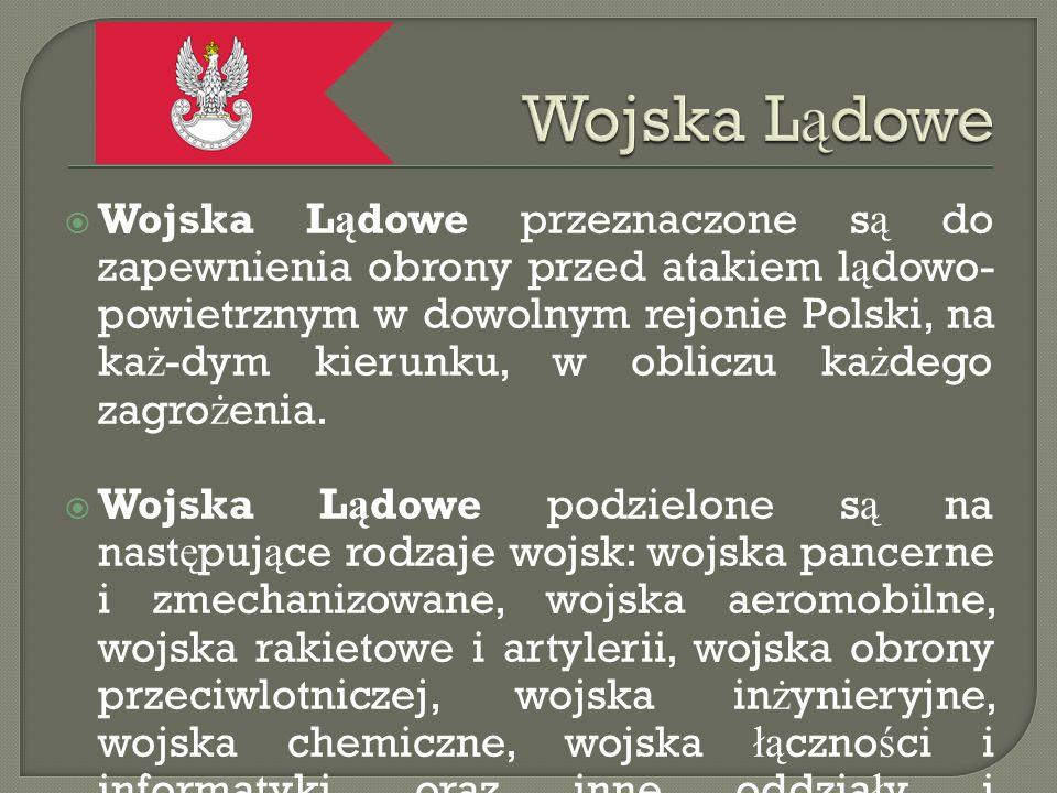  Wojska L ą dowe przeznaczone s ą do zapewnienia obrony przed atakiem l ą dowo- powietrznym w dowolnym rejonie Polski, na ka ż -dym kierunku, w obliczu ka ż dego zagro ż enia.