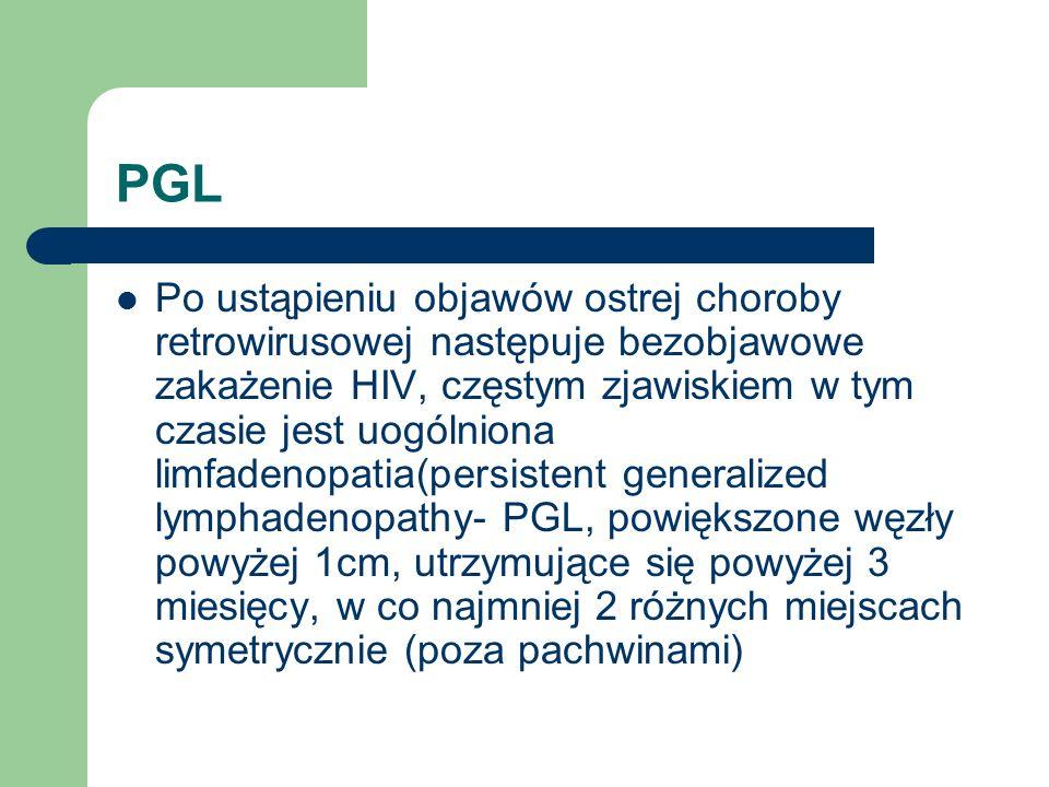 PGL Po ustąpieniu objawów ostrej choroby retrowirusowej następuje bezobjawowe zakażenie HIV, częstym zjawiskiem w tym czasie jest uogólniona limfadeno