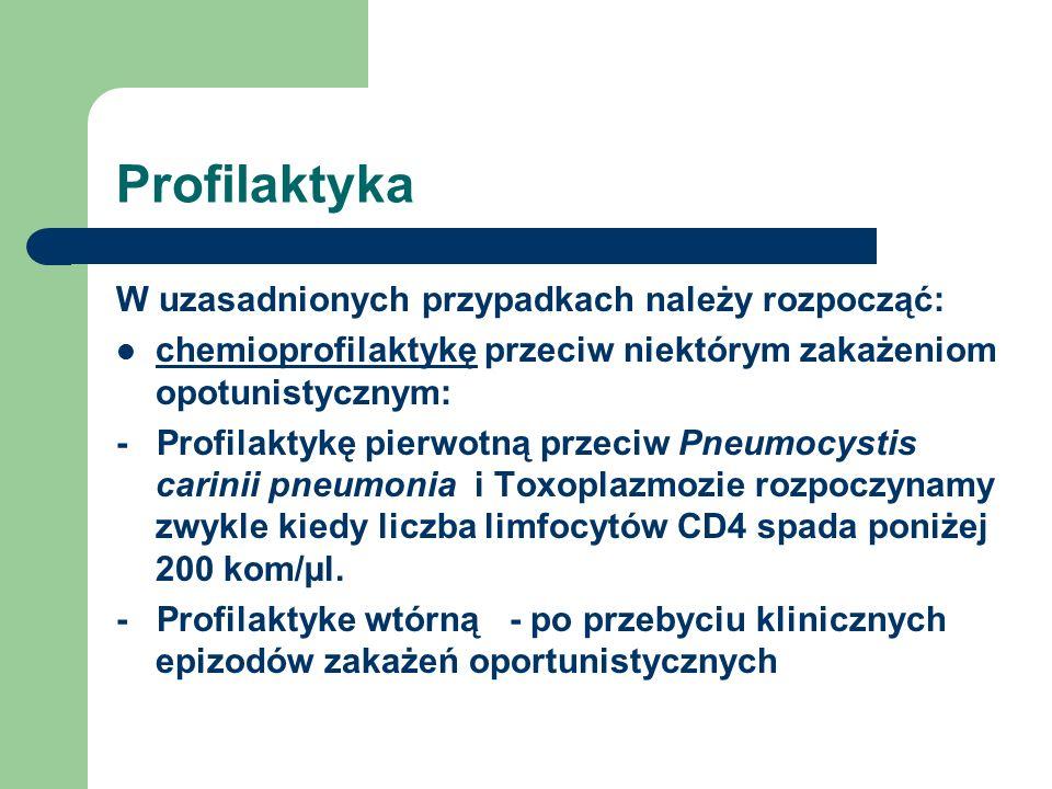 Profilaktyka W uzasadnionych przypadkach należy rozpocząć: chemioprofilaktykę przeciw niektórym zakażeniom opotunistycznym: - Profilaktykę pierwotną p
