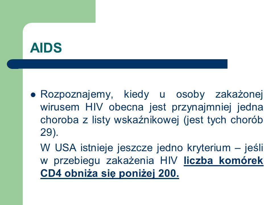 AIDS Rozpoznajemy, kiedy u osoby zakażonej wirusem HIV obecna jest przynajmniej jedna choroba z listy wskaźnikowej (jest tych chorób 29). W USA istnie