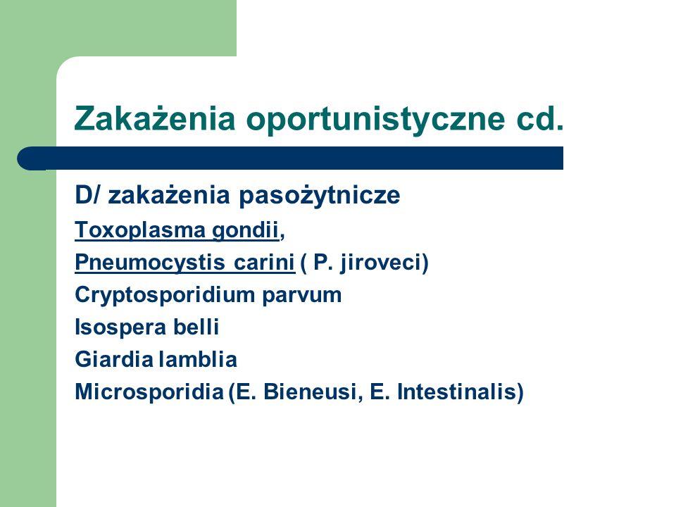 Zakażenia oportunistyczne cd. D/ zakażenia pasożytnicze Toxoplasma gondii, Pneumocystis carini ( P. jiroveci) Cryptosporidium parvum Isospera belli Gi