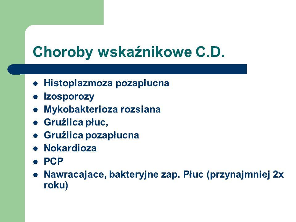 Choroby wskaźnikowe C.D. Histoplazmoza pozapłucna Izosporozy Mykobakterioza rozsiana Gruźlica płuc, Gruźlica pozapłucna Nokardioza PCP Nawracajace, ba