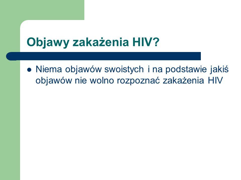 Objawy zakażenia HIV? Niema objawów swoistych i na podstawie jakiś objawów nie wolno rozpoznać zakażenia HIV