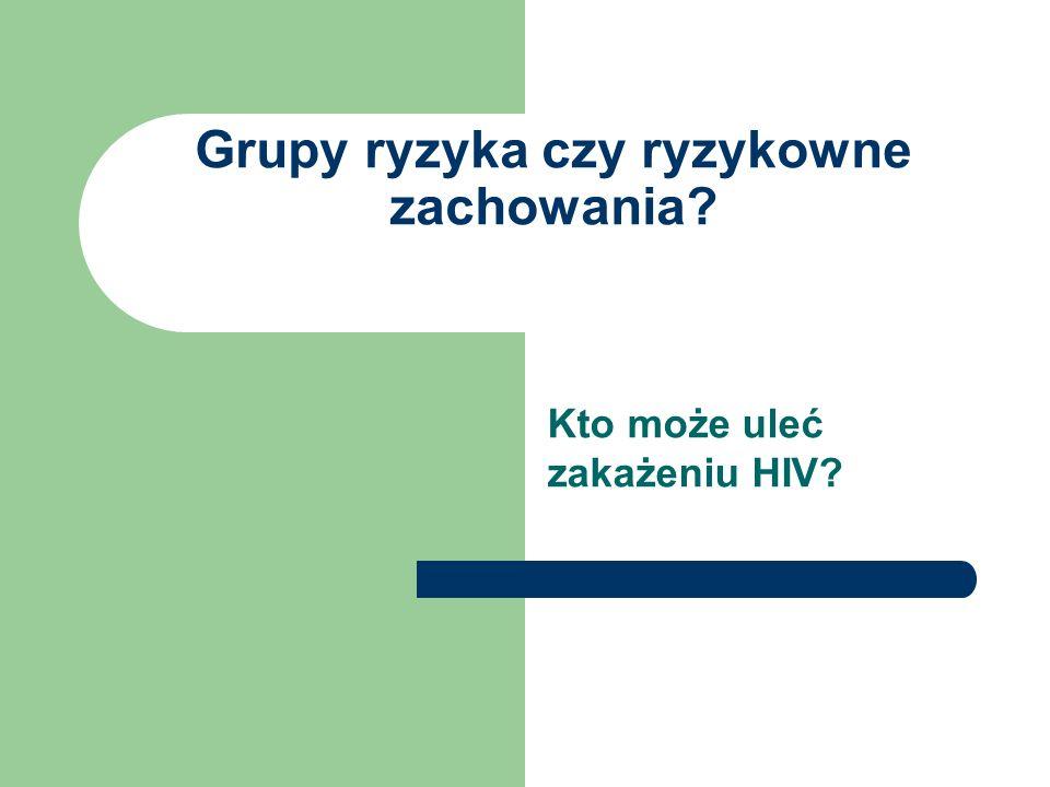 Grupy ryzyka czy ryzykowne zachowania? Kto może uleć zakażeniu HIV?