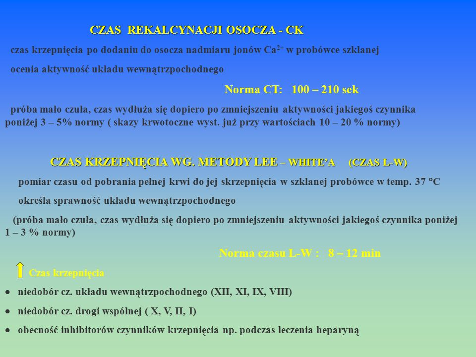 CZAS REKALCYNACJI OSOCZA - CK czas krzepnięcia po dodaniu do osocza nadmiaru jonów Ca 2+ w probówce szklanej ocenia aktywność układu wewnątrzpochodneg