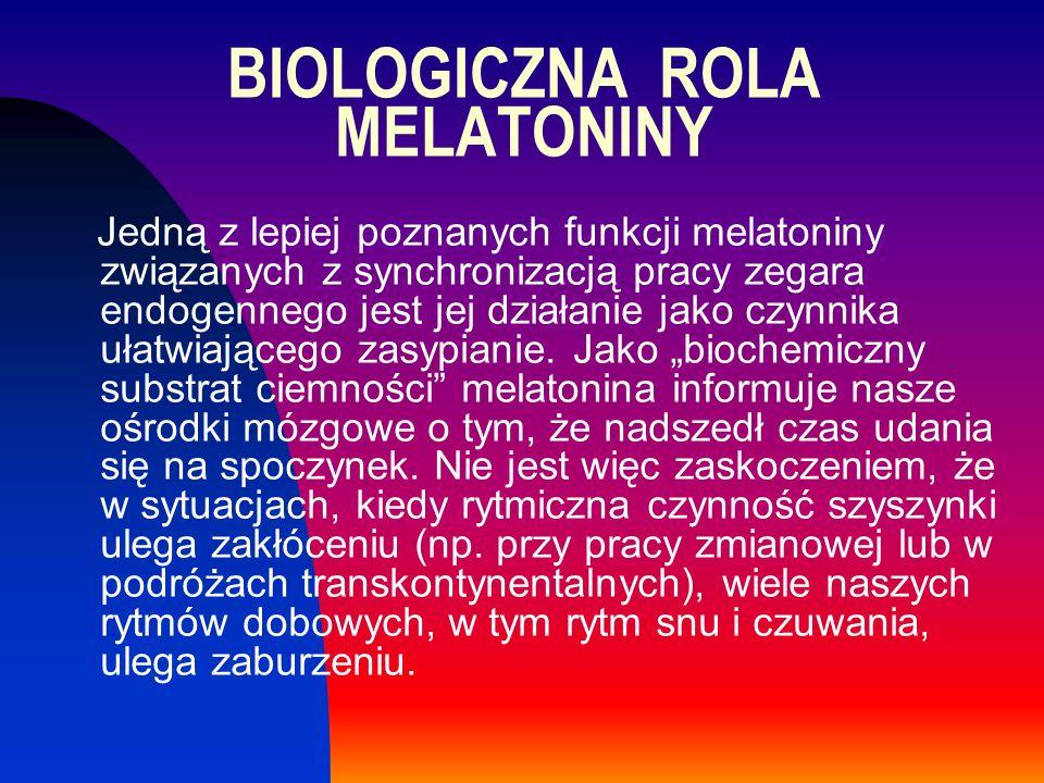 BIOLOGICZNA ROLA MELATONINY Jedną z lepiej poznanych funkcji melatoniny związanych z synchronizacją pracy zegara endogennego jest jej działanie jako c