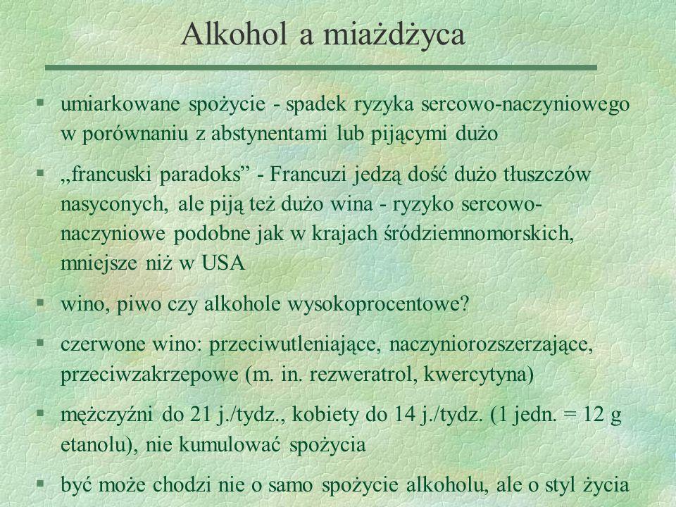"""Alkohol a miażdżyca §umiarkowane spożycie - spadek ryzyka sercowo-naczyniowego w porównaniu z abstynentami lub pijącymi dużo §""""francuski paradoks"""" - F"""