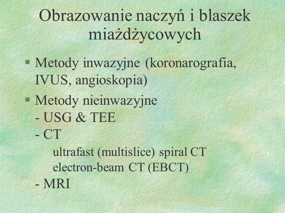Obrazowanie naczyń i blaszek miażdżycowych §Metody inwazyjne (koronarografia, IVUS, angioskopia) §Metody nieinwazyjne - USG & TEE - CT ultrafast (mult