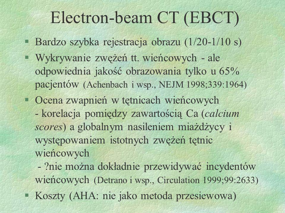 Electron-beam CT (EBCT) §Bardzo szybka rejestracja obrazu (1/20-1/10 s) §Wykrywanie zwężeń tt. wieńcowych - ale odpowiednia jakość obrazowania tylko u