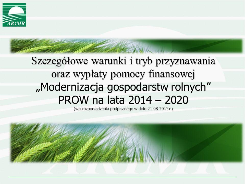 """Szczegółowe warunki i tryb przyznawania oraz wypłaty pomocy finansowej """"Modernizacja gospodarstw rolnych (wg rozporządzenia podpisanego w dniu 21.08.2015 r.) PROW na lata 2014 – 2020 (wg rozporządzenia podpisanego w dniu 21.08.2015 r.)"""