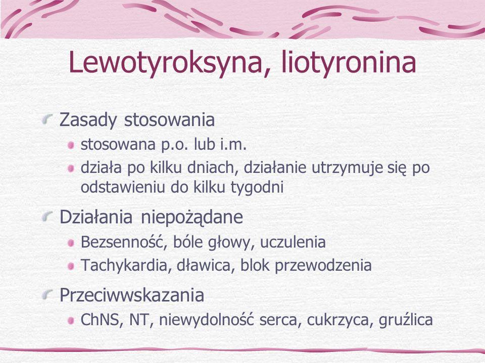 Lewotyroksyna, liotyronina Zasady stosowania stosowana p.o. lub i.m. działa po kilku dniach, działanie utrzymuje się po odstawieniu do kilku tygodni D