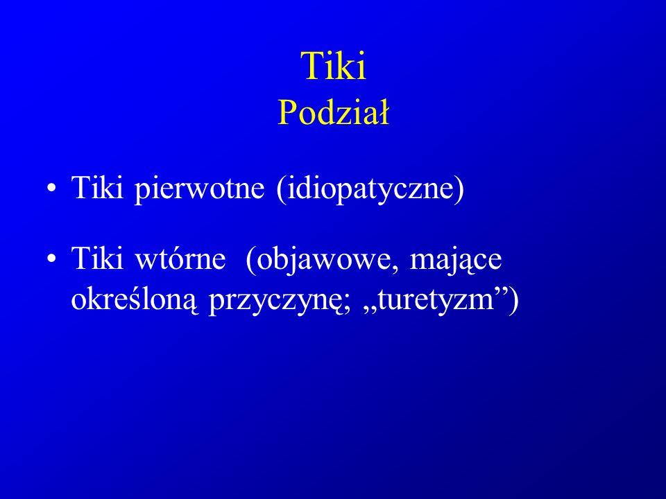 """Tiki Podział Tiki pierwotne (idiopatyczne) Tiki wtórne(objawowe, mające określoną przyczynę; """"turetyzm"""")"""