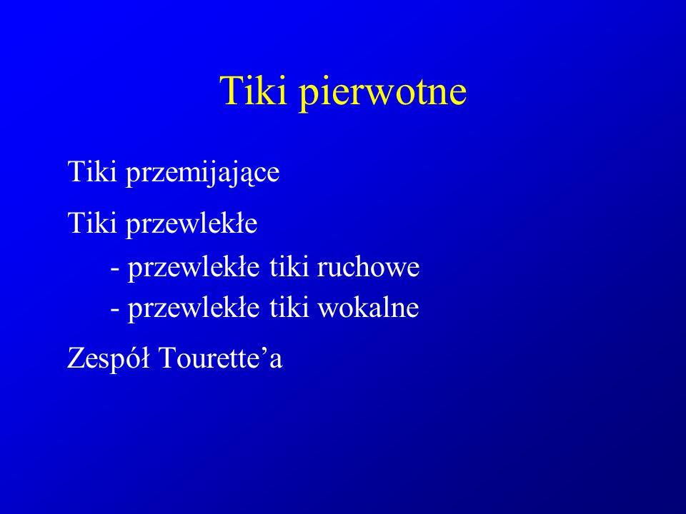 Tiki pierwotne Tiki przemijające Tiki przewlekłe - przewlekłe tiki ruchowe - przewlekłe tiki wokalne Zespół Tourette'a