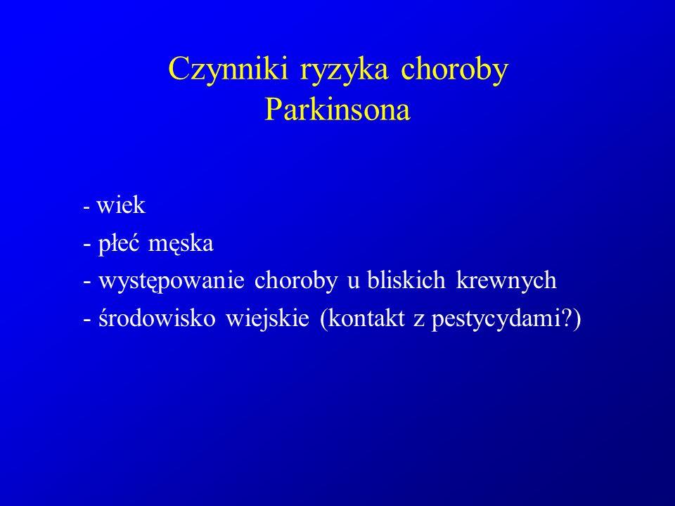 Czynniki ryzyka choroby Parkinsona - wiek - płeć męska - występowanie choroby u bliskich krewnych - środowisko wiejskie (kontakt z pestycydami?)