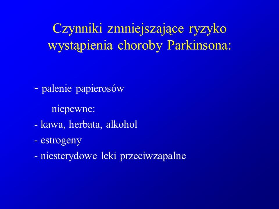 Czynniki zmniejszające ryzyko wystąpienia choroby Parkinsona: - palenie papierosów niepewne: - kawa, herbata, alkohol - estrogeny - niesterydowe leki