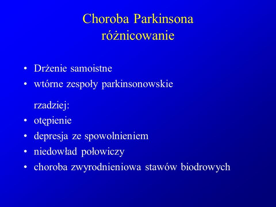 Choroba Parkinsona różnicowanie Drżenie samoistne wtórne zespoły parkinsonowskie rzadziej: otępienie depresja ze spowolnieniem niedowład połowiczy cho