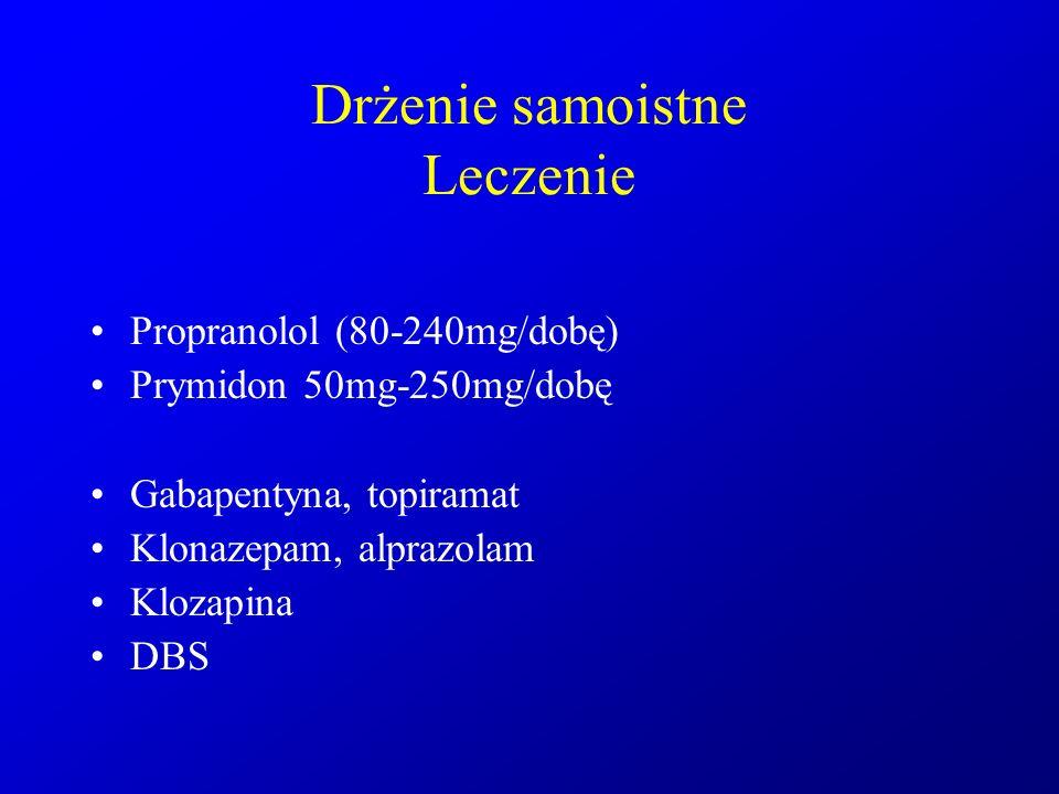 Drżenie samoistne Leczenie Propranolol (80-240mg/dobę) Prymidon 50mg-250mg/dobę Gabapentyna, topiramat Klonazepam, alprazolam Klozapina DBS
