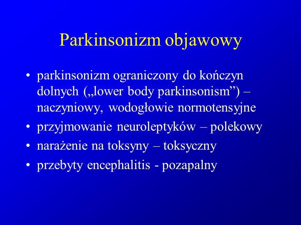 """Parkinsonizm objawowy parkinsonizm ograniczony do kończyn dolnych (""""lower body parkinsonism"""") – naczyniowy, wodogłowie normotensyjne przyjmowanie neur"""