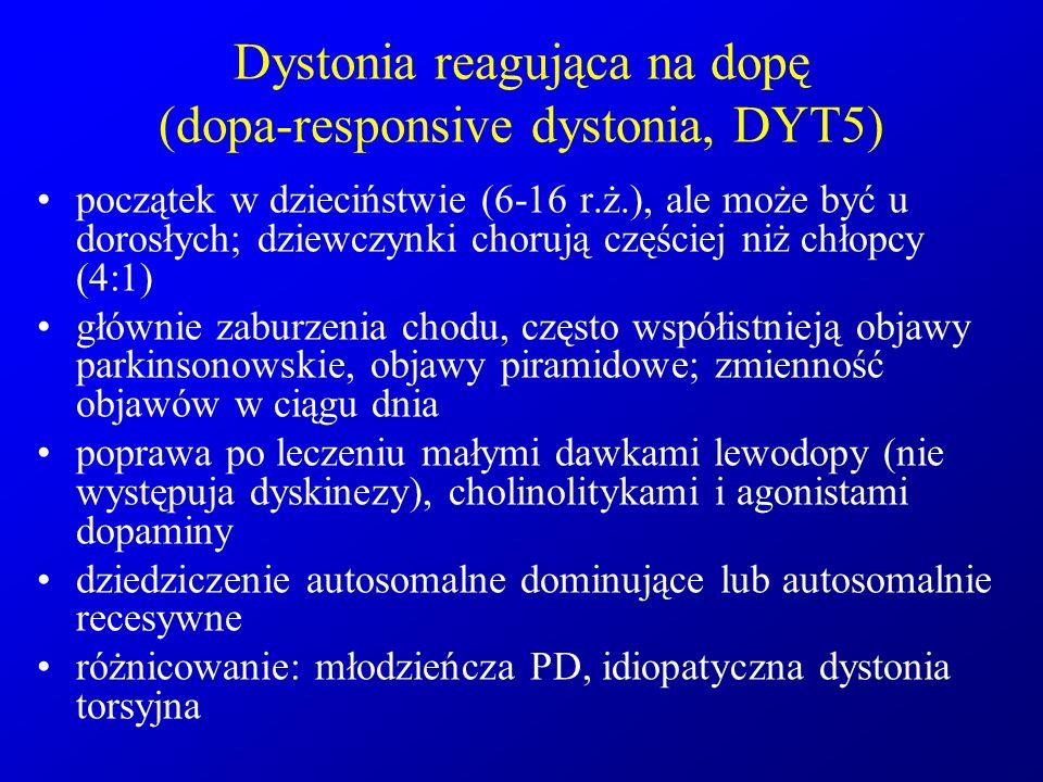Dystonia reagująca na dopę (dopa-responsive dystonia, DYT5) początek w dzieciństwie (6-16 r.ż.), ale może być u dorosłych; dziewczynki chorują częście