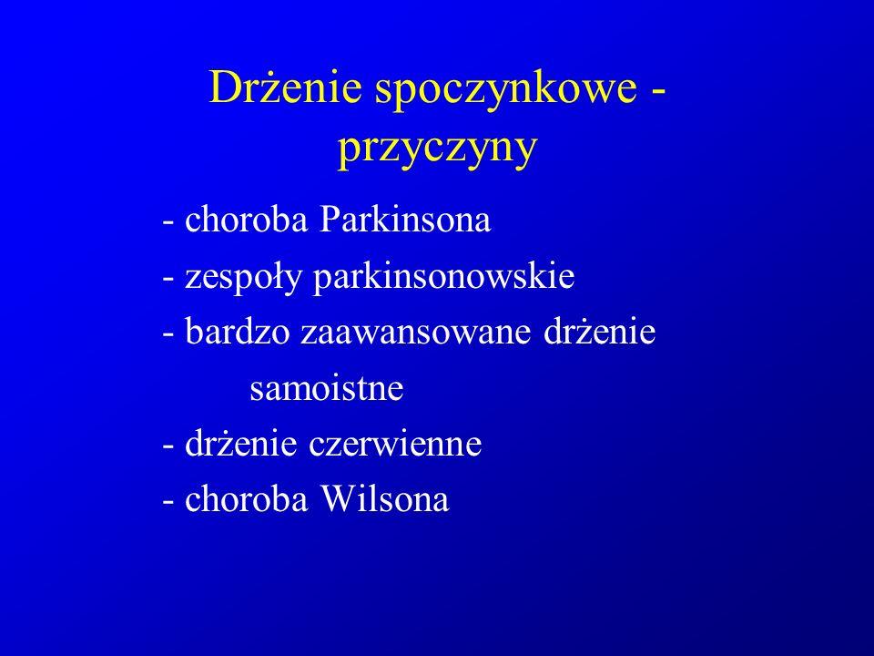 Drżenie spoczynkowe - przyczyny - choroba Parkinsona - zespoły parkinsonowskie - bardzo zaawansowane drżenie samoistne - drżenie czerwienne - choroba