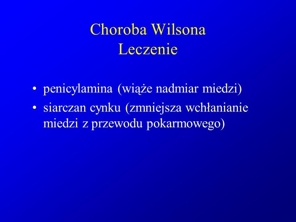 Choroba Wilsona Leczenie penicylamina (wiąże nadmiar miedzi) siarczan cynku (zmniejsza wchłanianie miedzi z przewodu pokarmowego)