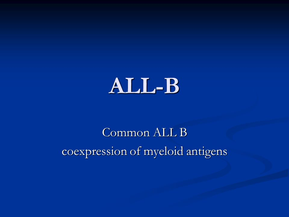 ALL-B Common ALL B coexpression of myeloid antigens