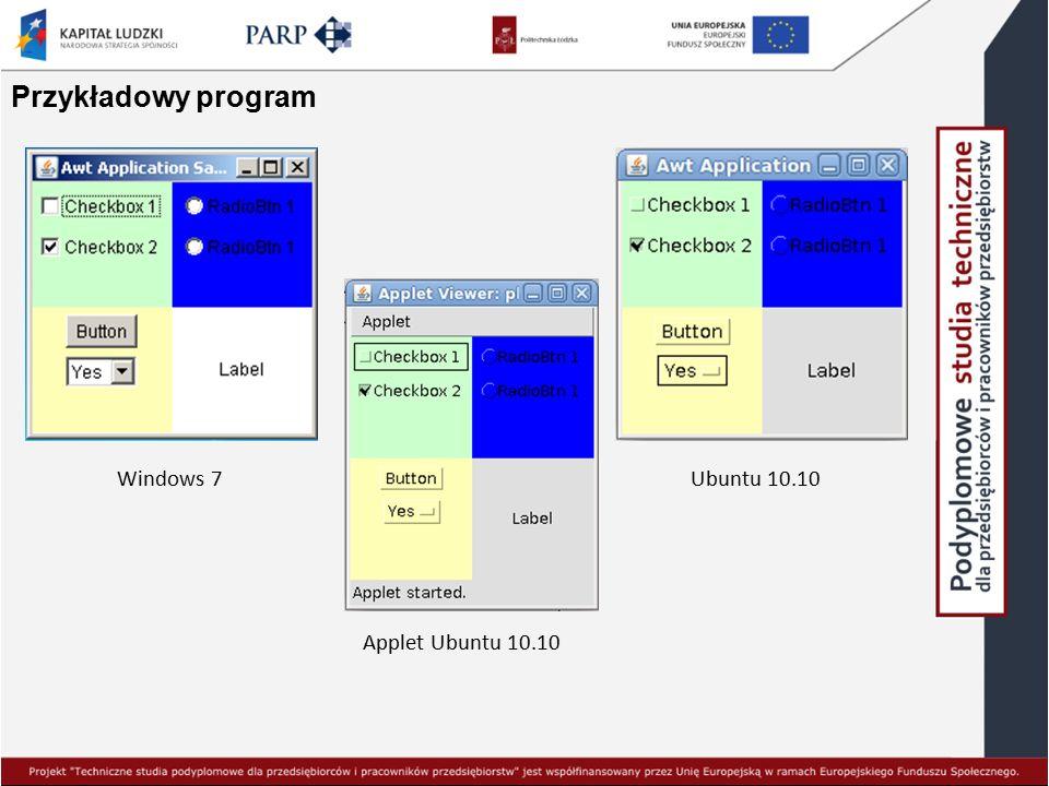 Komponenty - dziedziczą po klasie Component, klasy Menu po MenuComponent Button Canvas Label Checkbox CheckboxGroup Choice List Scrollbar Textfield TextArea Menu Popup Menu