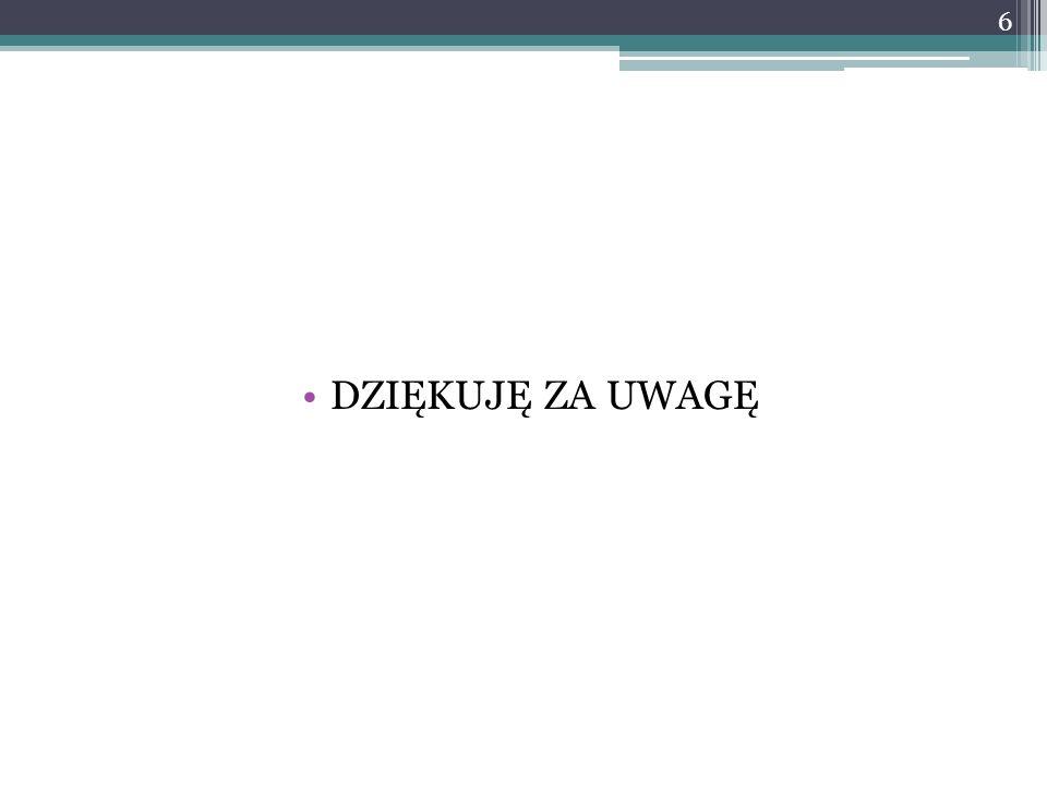 DZIĘKUJĘ ZA UWAGĘ 6
